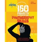 150 Projects to Strengthen Your Photography Skills