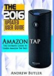 Amazon Tap: The Ultimate Guide to Learn Amazon Tap Fast (Amazon Tap, user manual, smart devices, web services, digital media, amazon digital services) (Amazon Echo, users guides, internet) (Volume 2)