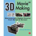 3D Movie Making Stereoscopic Digital Cinema from Script to Screen by Bernard Mendiburu