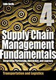 Supply Chain Management Fundamentals 4: Integrating Purchasing, Operations & Logistics: Module Four (Supply Chain Management Fundamentals: Integrating Purchasing, Operations & Logistics)